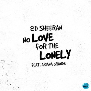 Ed Sheeran – No Love For The Lonely Ft. Ariana Grande