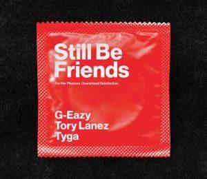 G-Eazy - Still Be Friends ft. Tory Lanez & Tyga