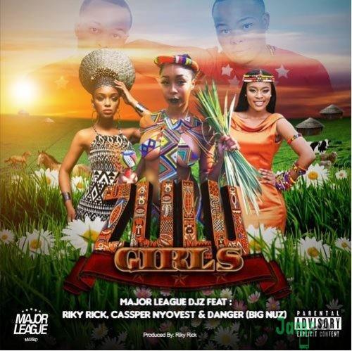 Major League – Zulu Girls ft. Riky Rick, Cassper Nyovest, Danger (Big Nuz)