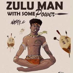 ALBUM: Nasty C - Zulu Man With Some Power