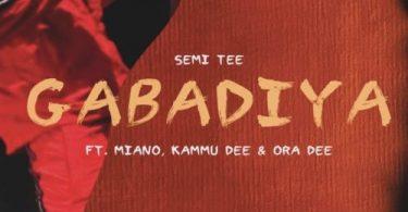 Semi Tee – Gabadiya Ft. Miano, Kammu Dee, Ora Dee
