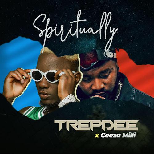 Trepdee – Spiritually ft. Ceeza Milli