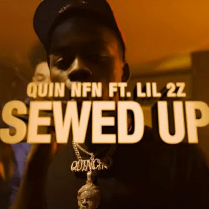 Quin NFN & Lil 2z - Sewed Up