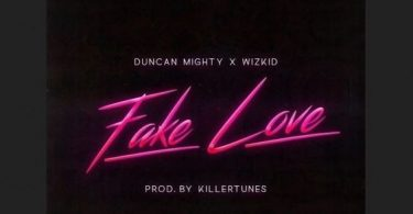 Duncan Mighty Ft. Wizkid – Fake Love
