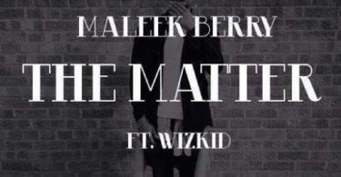 Maleek Berry – The Matter ft Wizkid Download