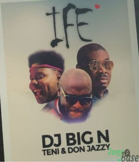DJ Big N – Ife Ft Teni & Don Jazzy mp3 download