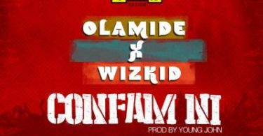 Olamide Ft. Wizkid – Confam Ni Mp3
