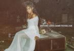 Download Album : Jessie Reyez – Before Love Came To Kill Us