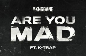 Yxng Bane - Are You Mad Ft. K-Trap Mp3 Download