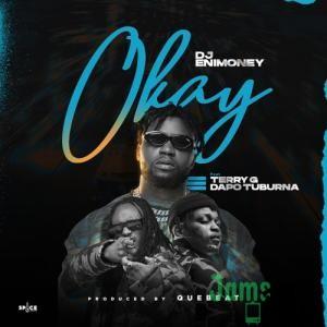 DJ Enimoney - Okay Ft. Terry G & Dapo Tuburna