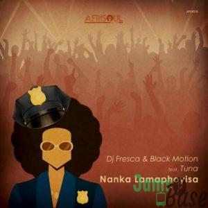DJ Fresca & Black Motion – Nanka Lamaphoyisa ft. Tuna Mp3