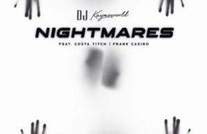 DJ Kaymoworld – Nightmares ft. Costa Titch & Frank Casino Mp3
