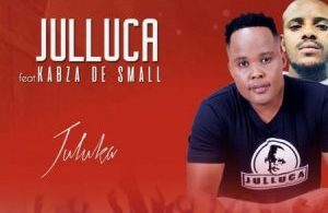 Julluca – Juluka ft. Kabza De Small Mp3