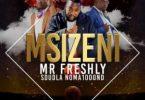 Mr Freshly – Msizeni ft. Sdudla Noma1000 mp3