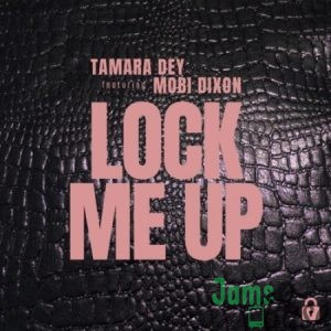 Tamara Dey – Lock Me Up ft. Mobi Dixon Mp3