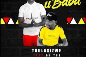 Thulasizwe – Ubaba ft. DJ Tpz Mp3