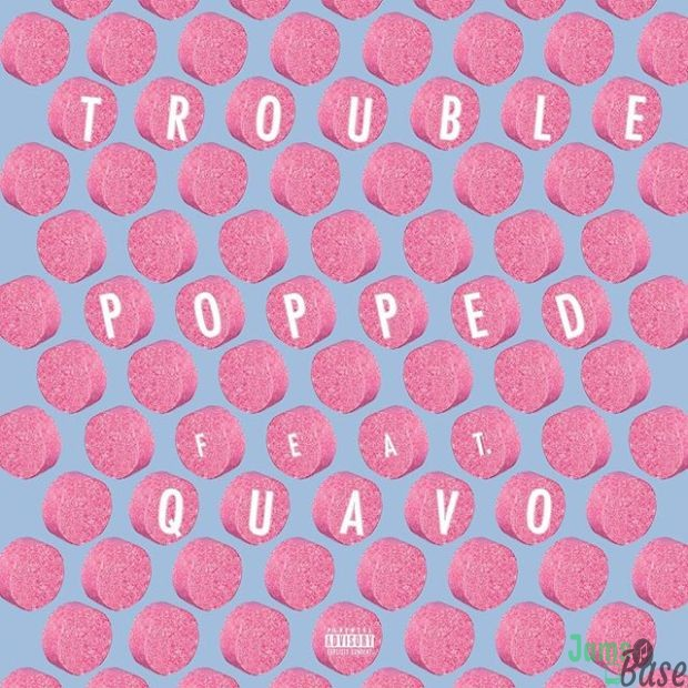 Trouble Ft. Quavo – Popped Mp3