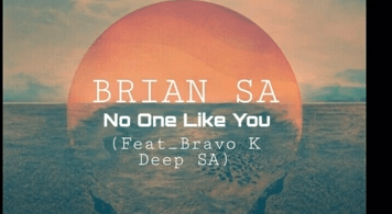 BRIAN SA – No One Like You Ft. Bravo K Deep SA Mp3 download