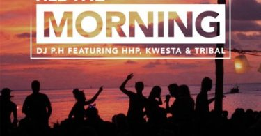 DJ PH – Till The Morning ft. HHP, Kwesta & Tribal Mp3