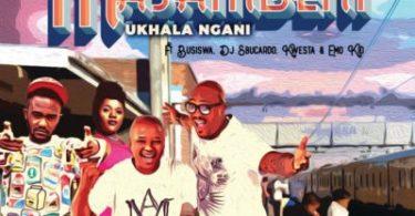 DJ Vetkuk Vs. Mahoota – Masambeni (Ukhala Ngani) ft. Busiswa, Kwesta, Sbucardo Da DJ & Emo Kid Mp3