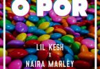Lil Kesh Ft. Naira Marley - O Por Mp3 Download