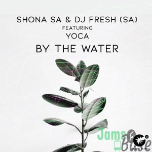 Shona SA & DJ Fresh (SA) – By The Water Ft. YoCa Mp3
