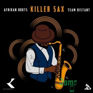 Afrikan Roots – Killer Sax ft. Team Distant Mp3