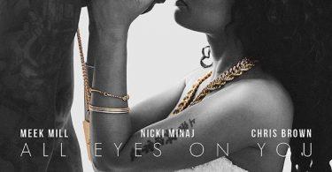 Meek Mill Ft. Chris Brown & Nicki Minaj – All Eyes on You Mp3