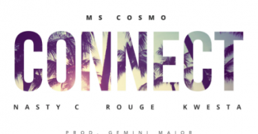 Ms Cosmo – Connect ft. Nasty C, Kwesta & Rouge mp3