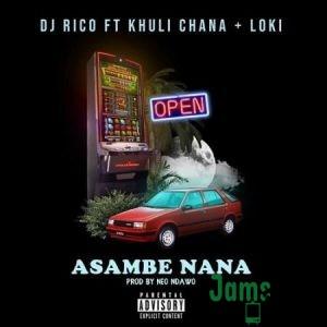 DJ Rico – Asambe Nana ft. Khuli Chana & Loki Mp3