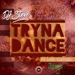 DJ Steve – Tryna Dance ft. Lelo Kamau Mp3