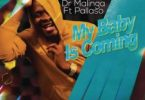 Dr Malinga – My Baby Is Coming Mp3