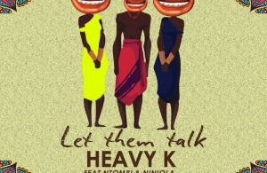 Heavy K – Let Them Talk ft. Niniola & Ntombi Mp3