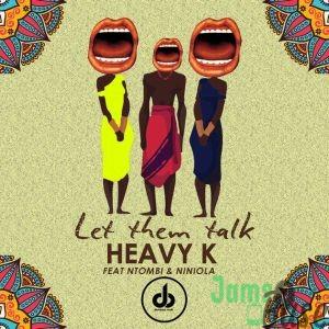Heavy K – Let Them Talk ft. Niniola & Ntombi Mp3