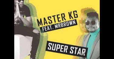 Master KG - Superstar [Feat. Mr Brown]