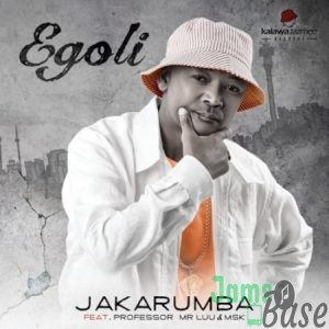 Jakarumba – Egoli ft. Professor, Mr Luu & MSK Mp3