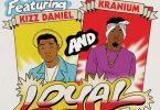 Kizz Daniel - Loyal ft Major Lazer and Kranium   Download Music
