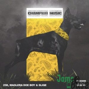 Maglera Doe Boy, 25K & Sliqe – Championship Mp3