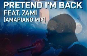 Mandoza – Pretend I'm Back (Amapiano Mix) Mp3