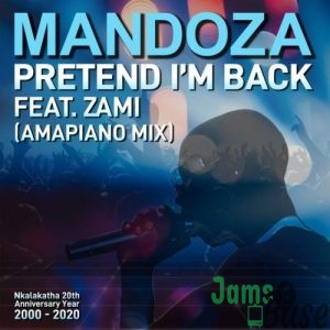 Mandoza – Pretend I'm Back (Amapiano Mix) Mp3