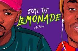 Semi Tee – Lemonade ft. Ma Lemon Mp3