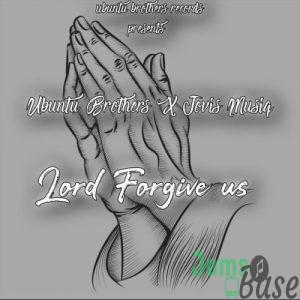 Ubuntu Brothers & Jovis Musiq – Lord Forgive Us Mp3