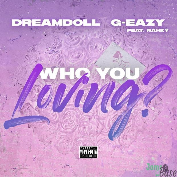 DreamDoll Ft. G-Eazy & Rahky – Who You Loving?
