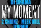 DJ Drama Ft. 2 Chainz, Meek Mill & Jeremih – My Moment