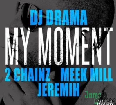 DJ Drama Ft. 2 Chainz, Meek Mill & Jeremih – My Moment
