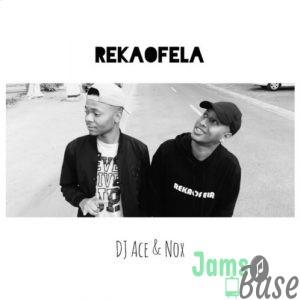 DJ Ace & Nox – Rekaofela