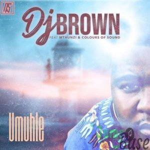 DJ Brown – Umuhle ft. Mthunzi & Colours Of Sound
