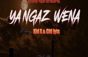 Moxx – Ya Ngaz Wena ft. Kid X & DJ Citi Lyts