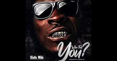 Shatta Wale Who Tell You?