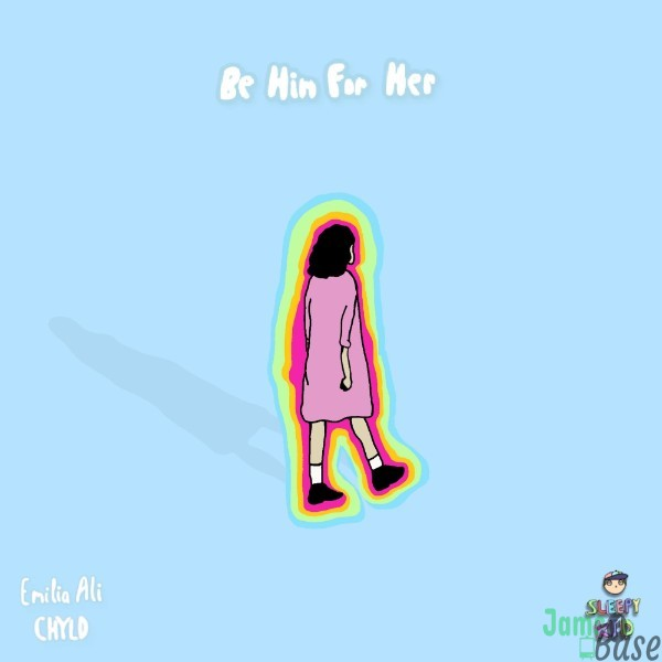 Chyld & Emilia Ali – Be Him for Her